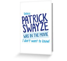Unless PATRICK SWAYZE was in the movie I don't want to know! Greeting Card