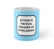 ACTION IS THE REAL MEASURE OF INTELLIGENCE Mug