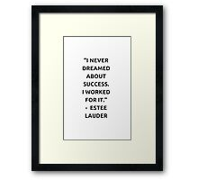 I never dreamed about success. I worked for it. Framed Print