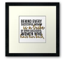 Behind every successful woman...  Framed Print