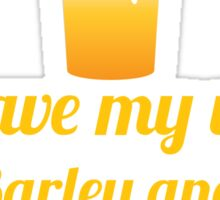 I'll have my water with barley and hops please (beer) Sticker