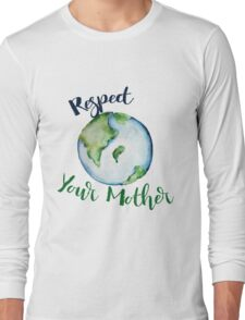 Respect your Mother Earth Day Long Sleeve T-Shirt