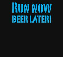 Run Now BEER LATER Unisex T-Shirt