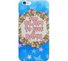 Too Glam to give a damn iPhone Case/Skin