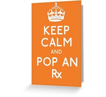 Keep Calm And Pop An Rx! Greeting Card