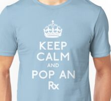 Keep Calm And Pop An Rx! Unisex T-Shirt