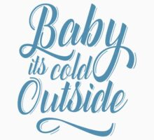 baby its cold outside Kids Tee