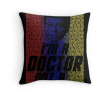 I'm a Doctor, Not a- Throw Pillow