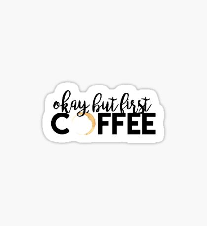 Okay but first coffee Sticker