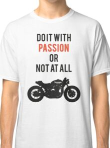 CAFE RACER : DO IT WITH PASSION Classic T-Shirt