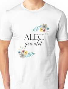 Alec You Alot Unisex T-Shirt