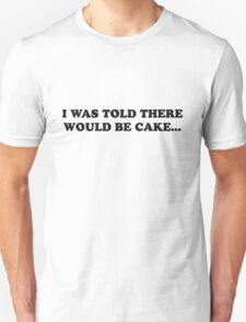 I Was Told There Would Be Cake Tee T-Shirt