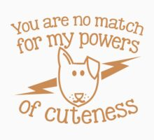 You are NO MATCH for my powers of CUTENESS! puppy dog Kids Tee