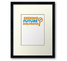 SEEKING FUTURE GIRLFRIEND Framed Print