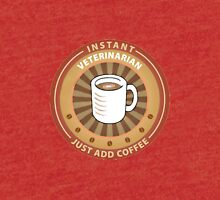 Instant Veterinarian—Just Add Coffee Tri-blend T-Shirt