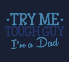 Try me TOUGH GUY I'm a DAD One Piece - Long Sleeve