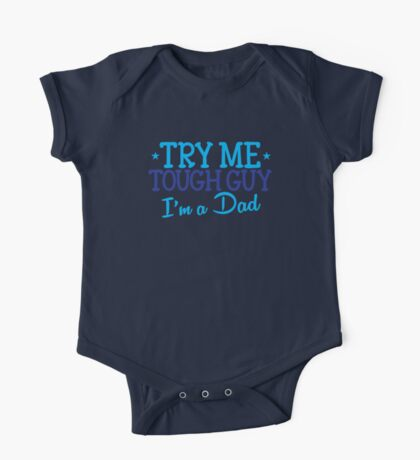 Try me TOUGH GUY I'm a DAD One Piece - Short Sleeve