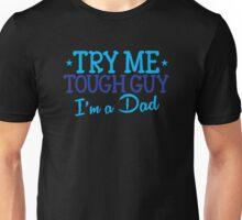 Try me TOUGH GUY I'm a DAD Unisex T-Shirt