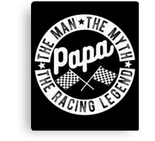Papa, The Man, The Myth, The Racing Legend Canvas Print