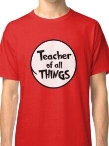 Teacher of all THINGS Classic T-Shirt