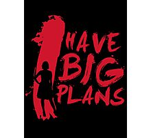 I Have BIG Plans Photographic Print