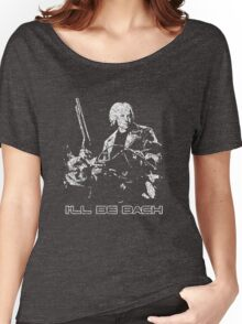 I'll Be Bach Women's Relaxed Fit T-Shirt