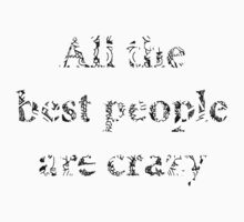 All the best people are crazy Kids Tee