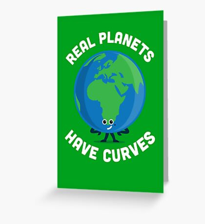 Character Building - Real Planets Have Curves Greeting Card