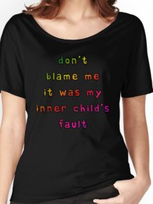 Don't Blame Me It Was My Inner Child's Fault Women's Relaxed Fit T-Shirt