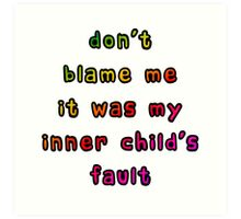 Don't Blame Me It Was My Inner Child's Fault Art Print