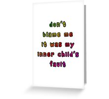 Don't Blame Me It Was My Inner Child's Fault Greeting Card