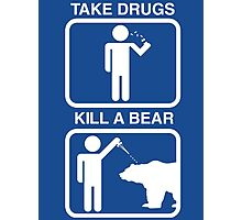 Take Drugs. Kill a Bear. Photographic Print