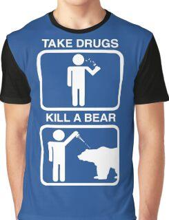 Take Drugs. Kill a Bear. Graphic T-Shirt