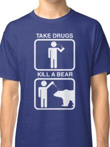 Take Drugs. Kill a Bear. Classic T-Shirt