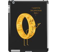 I want to be precious too...! iPad Case/Skin