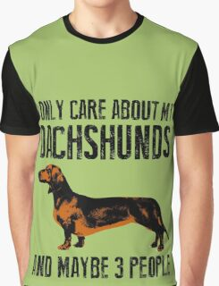 I only care about my Dachshunds and maybe 3 people Graphic T-Shirt