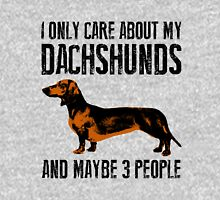 I only care about my Dachshunds and maybe 3 people Unisex T-Shirt