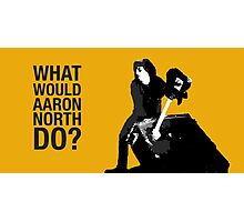 What Would Aaron North Do? Photographic Print