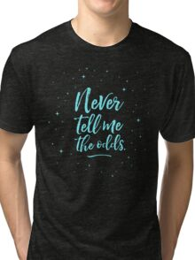 Never Tell Me The Odds (BLUE) Tri-blend T-Shirt