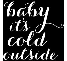 baby its cold outside Photographic Print