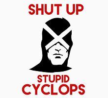 Shut up stupid cyclops Unisex T-Shirt