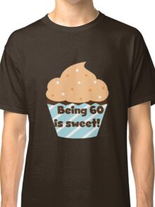 Birthday Cupcake Being 60 is Sweet Classic T-Shirt
