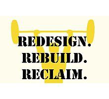 redesign. rebuild. reclaim.  Photographic Print