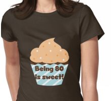Birthday Cupcake Being 80 is Sweet Womens Fitted T-Shirt