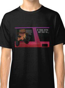 If Young Metro Don't Trust You - Original Classic T-Shirt