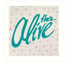 He's Alive Art Print