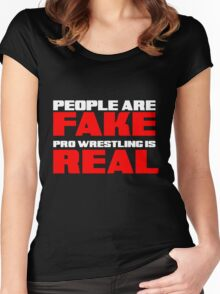People are fake Pro Wrestling is real Women's Fitted Scoop T-Shirt