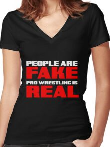 People are fake Pro Wrestling is real Women's Fitted V-Neck T-Shirt