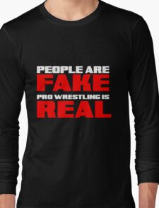 People are fake Pro Wrestling is real Long Sleeve T-Shirt