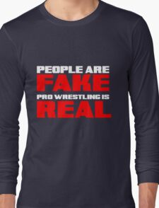 People are fake Pro Wrestling is real T-Shirt
